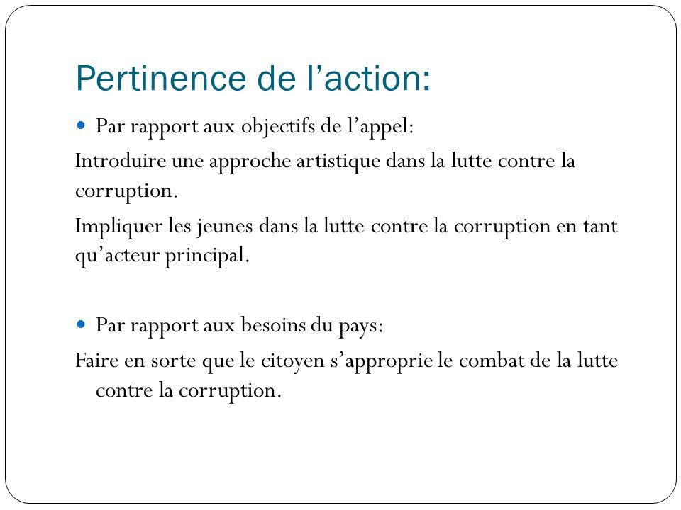 Pertinence de laction: Par rapport aux objectifs de lappel: Introduire une approche artistique dans la lutte contre la corruption.