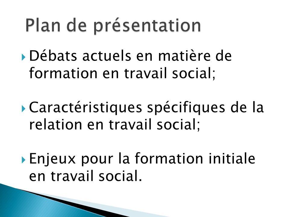 Débats actuels en matière de formation en travail social; Caractéristiques spécifiques de la relation en travail social; Enjeux pour la formation init