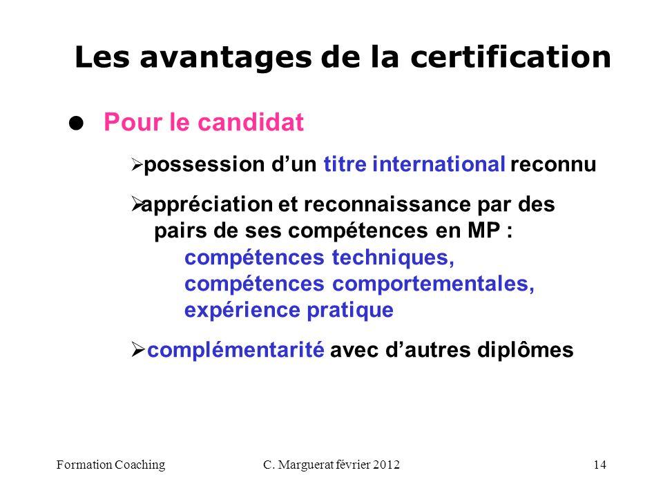 C. Marguerat février 201214 Les avantages de la certification Pour le candidat possession dun titre international reconnu appréciation et reconnaissan