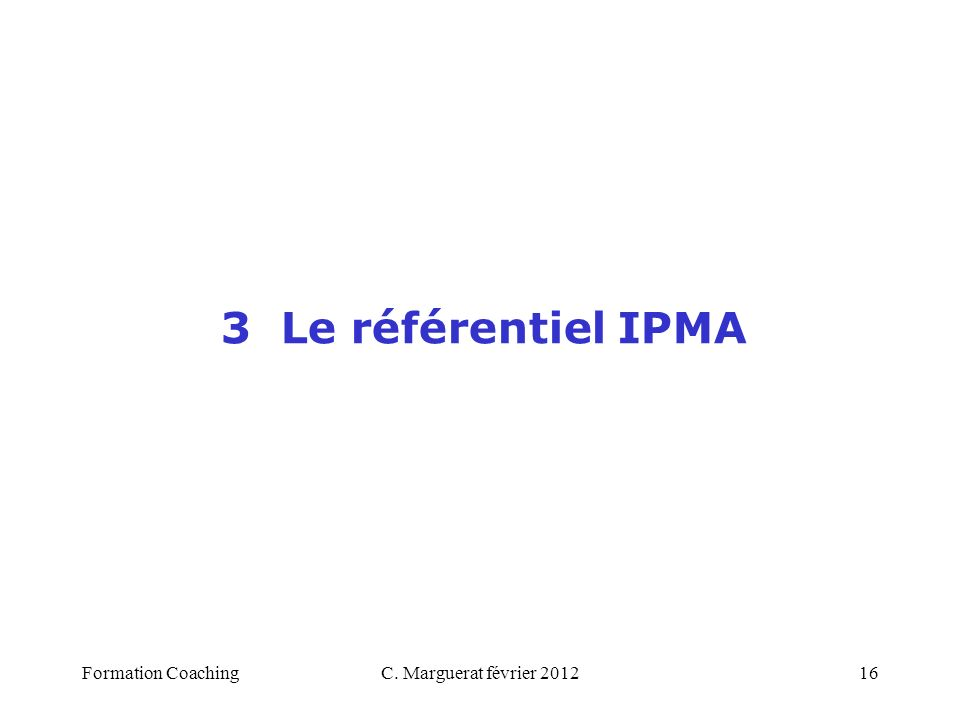 C. Marguerat février 201216 3 Le référentiel IPMA Formation Coaching