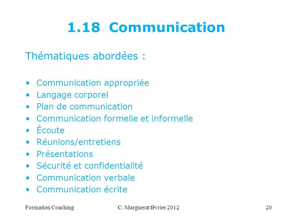 C. Marguerat février 201220 1.18 Communication Thématiques abordées : Communication appropriée Langage corporel Plan de communication Communication fo