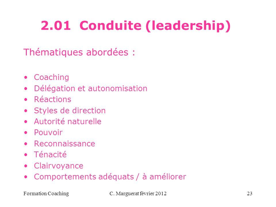 C. Marguerat février 201223 2.01 Conduite (leadership) Thématiques abordées : Coaching Délégation et autonomisation Réactions Styles de direction Auto