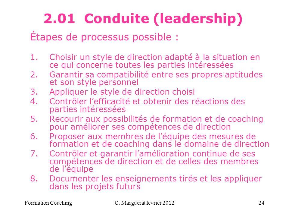 C. Marguerat février 201224 2.01 Conduite (leadership) Étapes de processus possible : 1.Choisir un style de direction adapté à la situation en ce qui