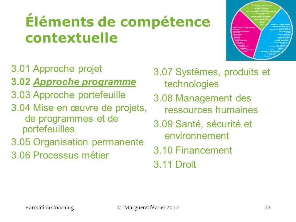 C. Marguerat février 201225 Éléments de compétence contextuelle 3.01 Approche projet 3.02 Approche programme 3.03 Approche portefeuille 3.04 Mise en œ