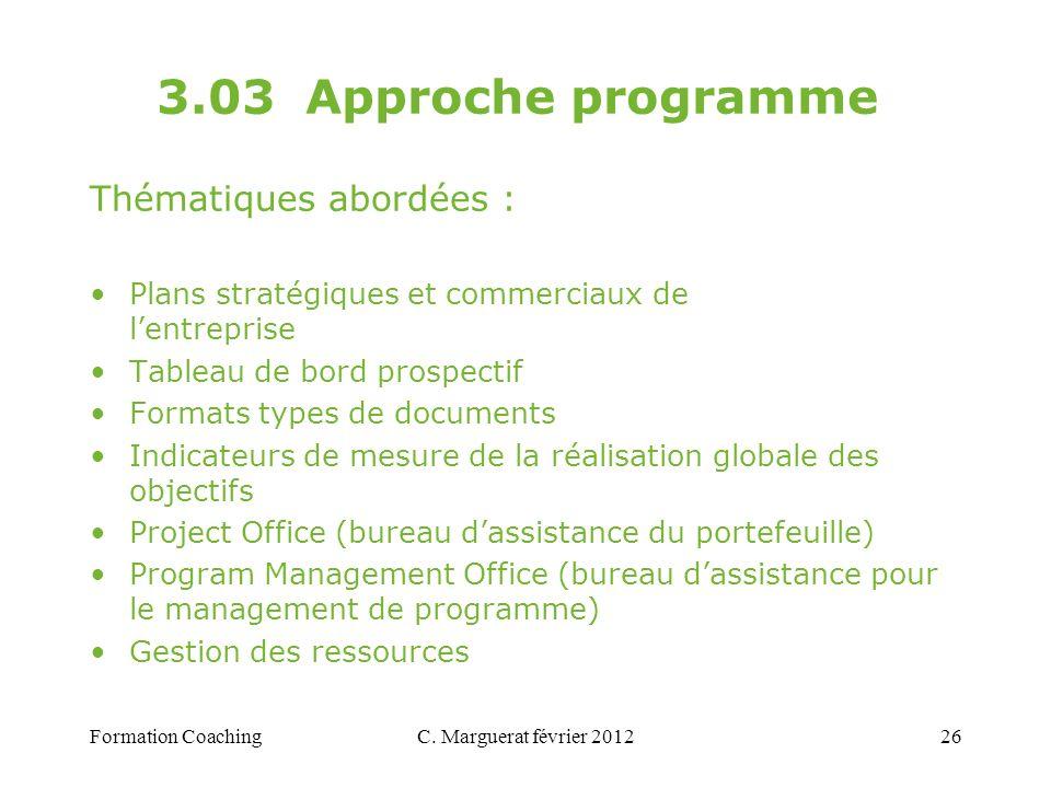 C. Marguerat février 201226 3.03 Approche programme Thématiques abordées : Plans stratégiques et commerciaux de lentreprise Tableau de bord prospectif