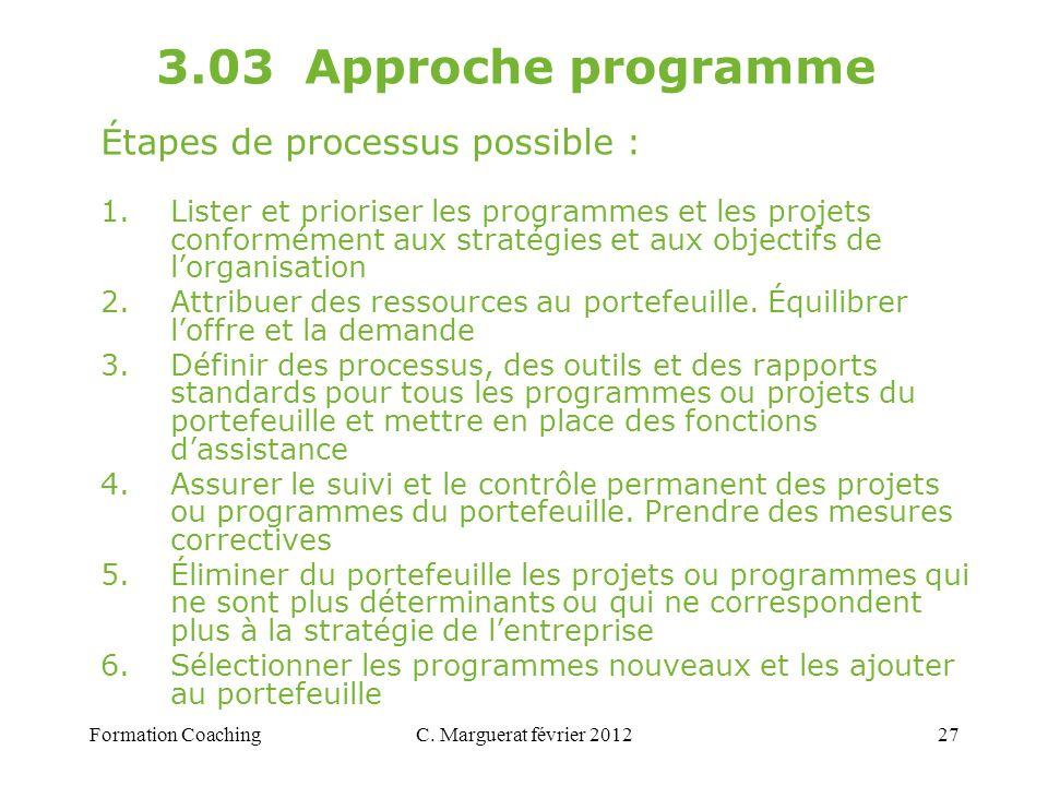 C. Marguerat février 201227 3.03 Approche programme Étapes de processus possible : 1.Lister et prioriser les programmes et les projets conformément au