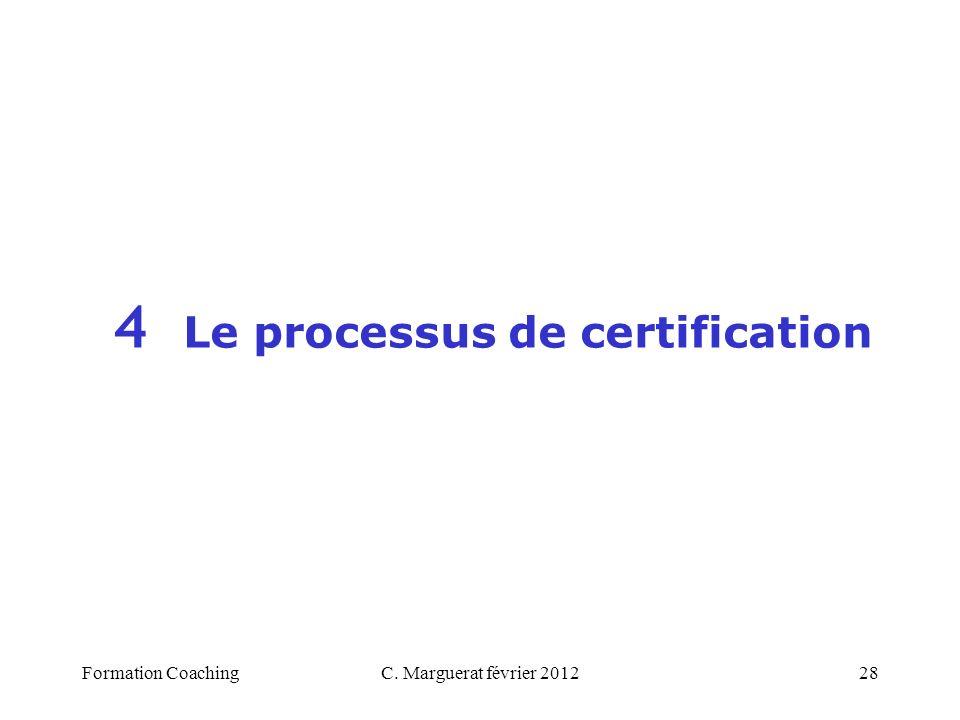C. Marguerat février 201228 4 Le processus de certification Formation Coaching