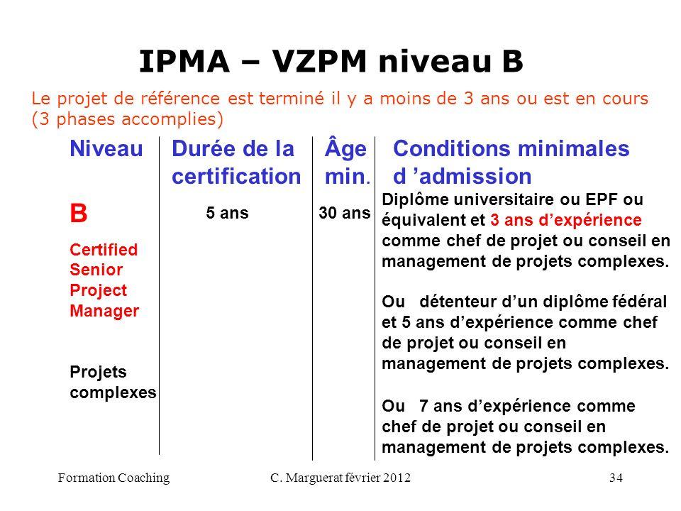 C. Marguerat février 201234 IPMA – VZPM niveau B B Certified Senior Project Manager Projets complexes 5 ans 30 ans Diplôme universitaire ou EPF ou équ