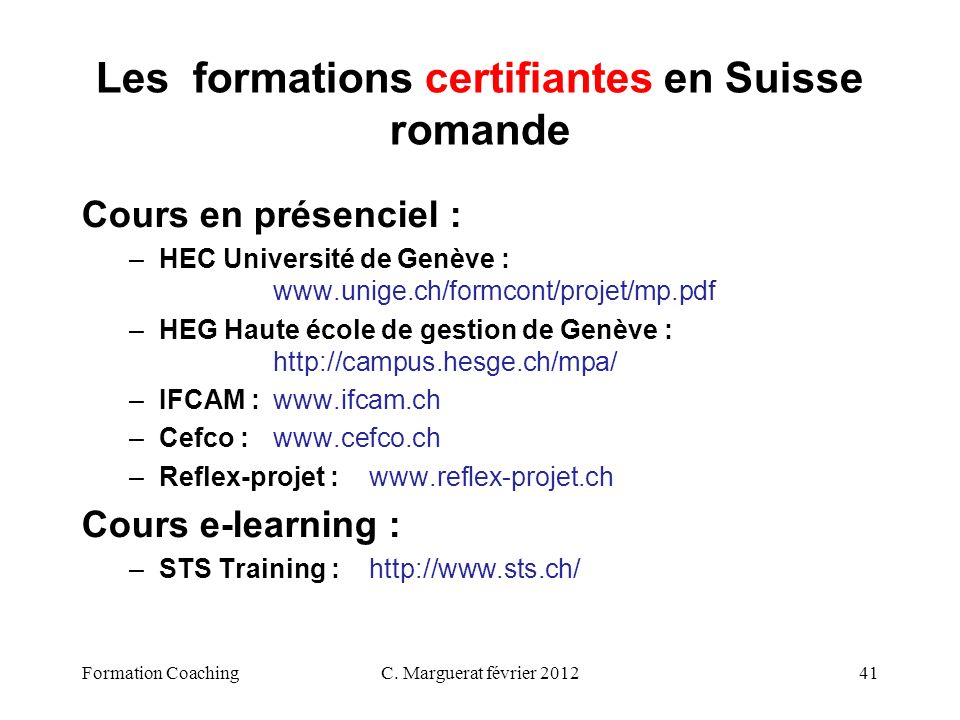 C. Marguerat février 201241 Les formations certifiantes en Suisse romande Cours en présenciel : –HEC Université de Genève : www.unige.ch/formcont/proj