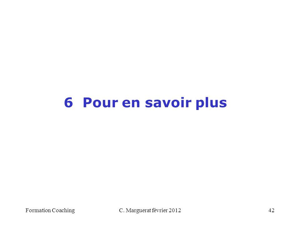 C. Marguerat février 201242 6 Pour en savoir plus Formation Coaching