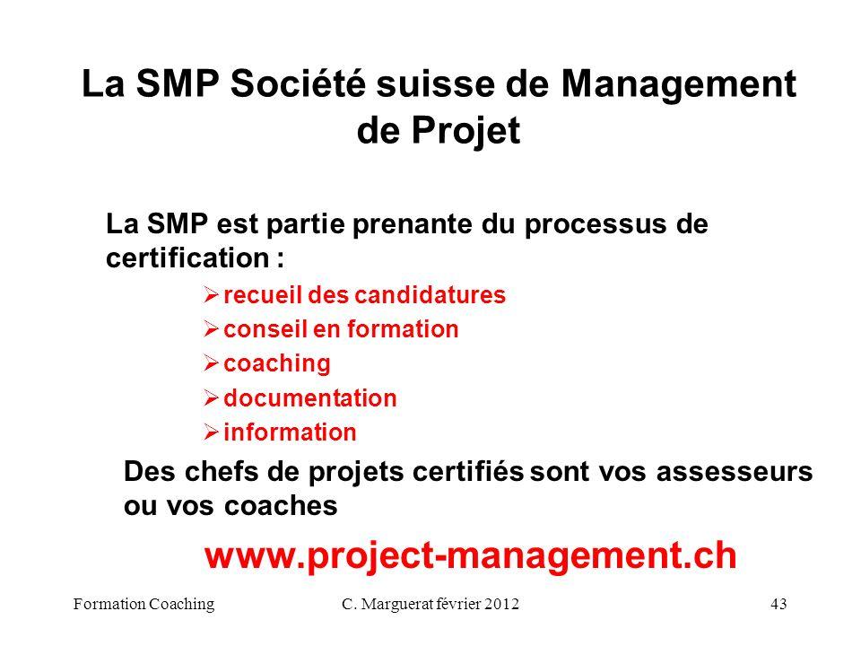 C. Marguerat février 201243 La SMP Société suisse de Management de Projet La SMP est partie prenante du processus de certification : recueil des candi