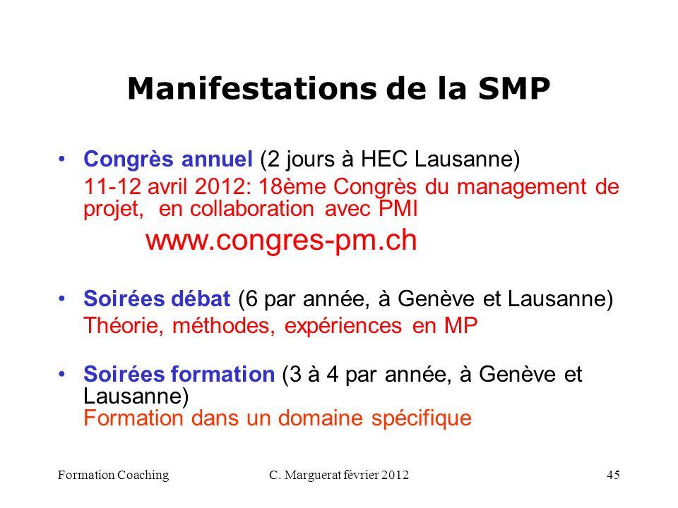 C. Marguerat février 201245 Manifestations de la SMP Congrès annuel (2 jours à HEC Lausanne) 11-12 avril 2012: 18ème Congrès du management de projet,