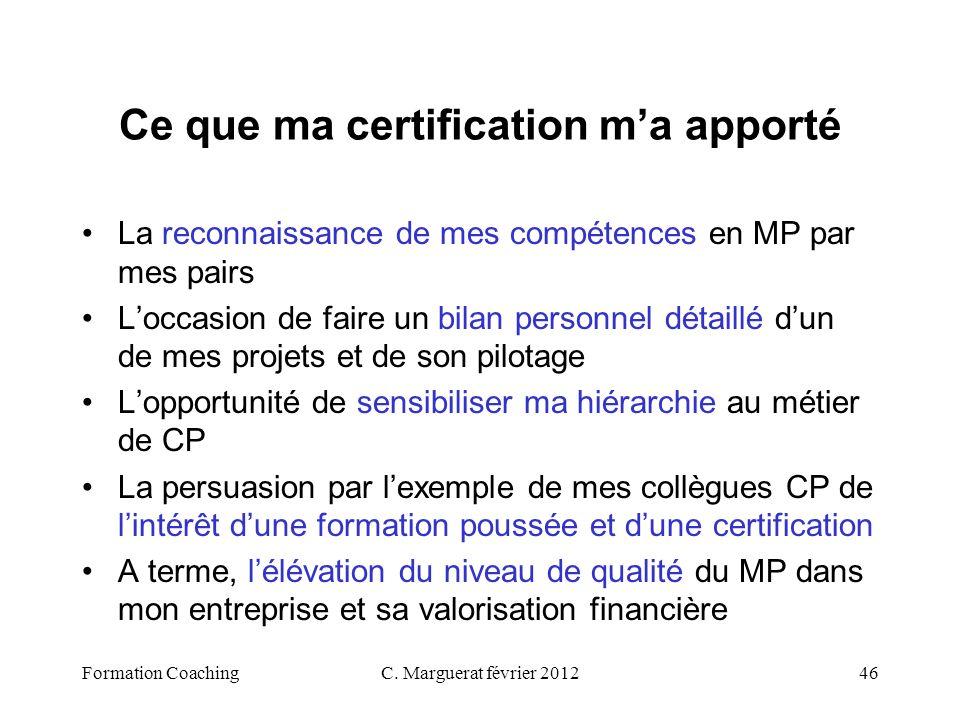 C. Marguerat février 201246 Ce que ma certification ma apporté La reconnaissance de mes compétences en MP par mes pairs Loccasion de faire un bilan pe