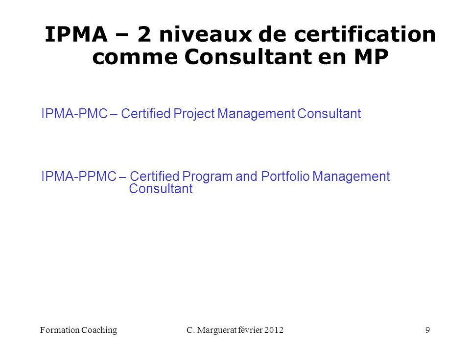 C. Marguerat février 20129 IPMA-PMC – Certified Project Management Consultant IPMA-PPMC – Certified Program and Portfolio Management Consultant IPMA –