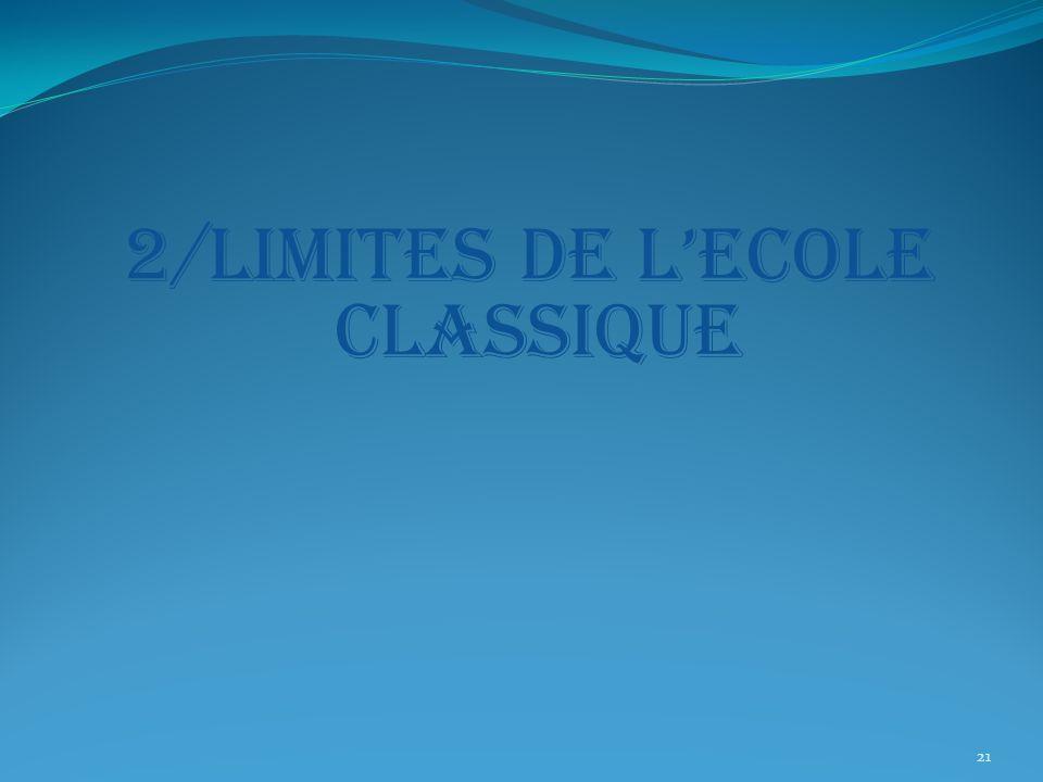 2/LIMITES DE LECOLE CLASSIQUE Une approche normative à la recherche des principes dun modèle idéal et universel dorganisation.
