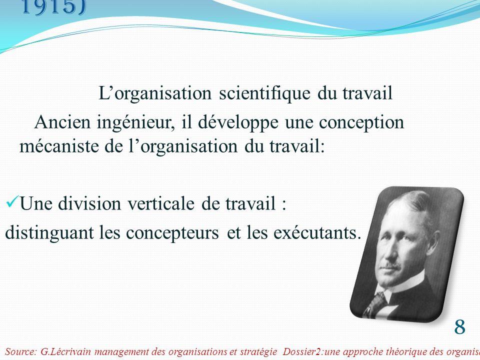 Frederick Windsor Taylor (1856-1915) Lorganisation scientifique du travail 9 Une division horizontale de travail: tâches spécialisées et travail parcellisé pour aboutir à un « One best way » au niveau des processus de travail.