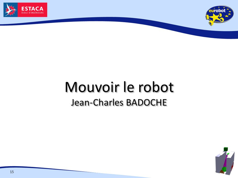 Mouvoir le robot Jean-Charles BADOCHE 15
