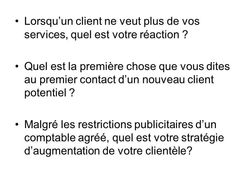 Lorsquun client ne veut plus de vos services, quel est votre réaction ? Quel est la première chose que vous dites au premier contact dun nouveau clien