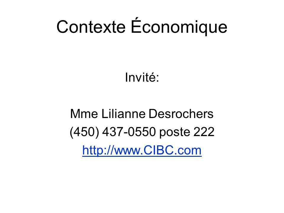 Contexte Économique Invité: Mme Lilianne Desrochers (450) 437-0550 poste 222 http://www.CIBC.com