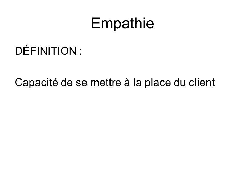 Empathie DÉFINITION : Capacité de se mettre à la place du client