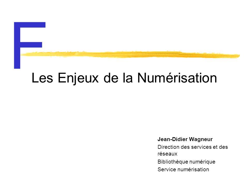 Les Enjeux de la Numérisation Jean-Didier Wagneur Direction des services et des réseaux Bibliothèque numérique Service numérisation F
