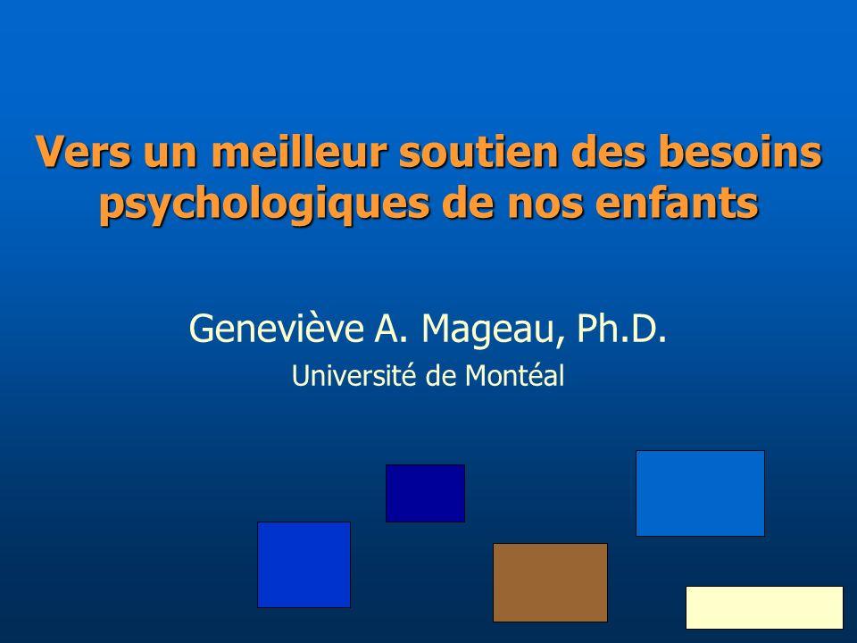 Vers un meilleur soutien des besoins psychologiques de nos enfants Geneviève A. Mageau, Ph.D. Université de Montéal