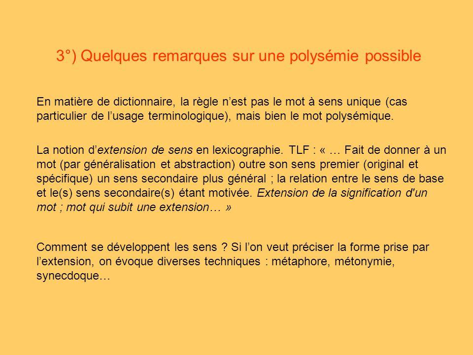 3°) Quelques remarques sur une polysémie possible En matière de dictionnaire, la règle nest pas le mot à sens unique (cas particulier de lusage terminologique), mais bien le mot polysémique.