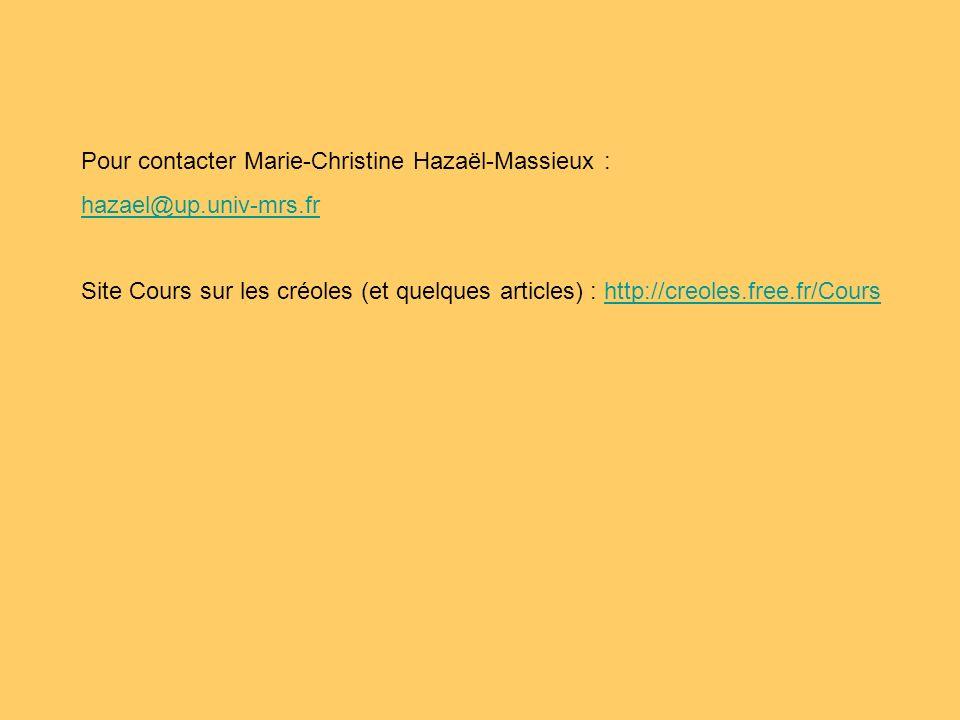 Pour contacter Marie-Christine Hazaël-Massieux : hazael@up.univ-mrs.fr Site Cours sur les créoles (et quelques articles) : http://creoles.free.fr/Courshttp://creoles.free.fr/Cours