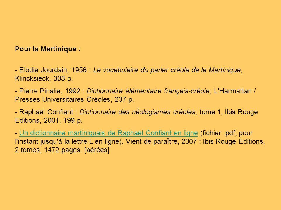 Pour la Martinique : - Elodie Jourdain, 1956 : Le vocabulaire du parler créole de la Martinique, Klincksieck, 303 p.