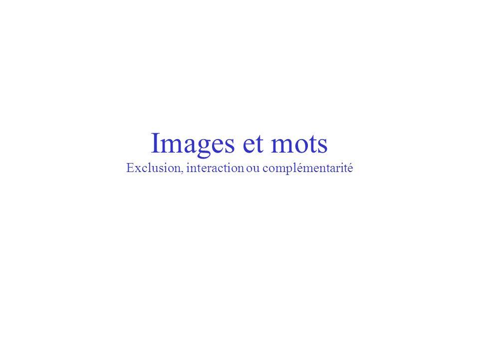 Images et mots Exclusion, interaction ou complémentarité