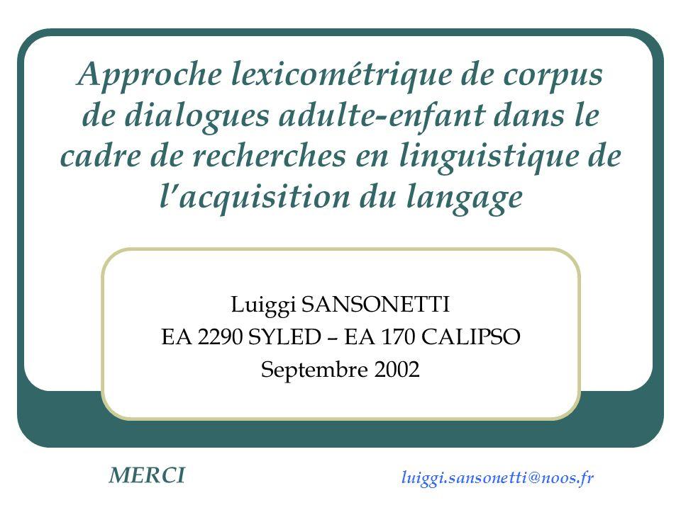 Approche lexicométrique de corpus de dialogues adulte-enfant dans le cadre de recherches en linguistique de lacquisition du langage Luiggi SANSONETTI