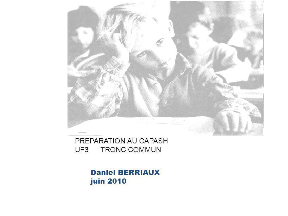 Daniel BERRIAUX juin 2010 PREPARATION AU CAPASH UF3 TRONC COMMUN