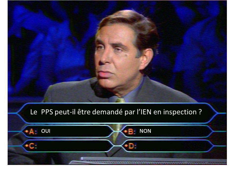 Le PPS peut-il être demandé par lIEN en inspection ? OUINON