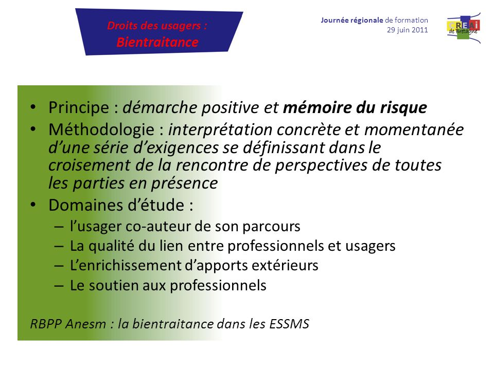 Principe : démarche positive et mémoire du risque Méthodologie : interprétation concrète et momentanée dune série dexigences se définissant dans le cr