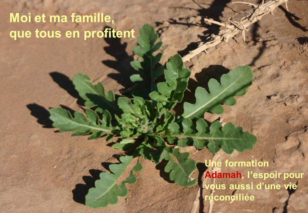 20 Une formation Adamah, lespoir pour vous aussi dune vie réconciliée Moi et ma famille, que tous en profitent