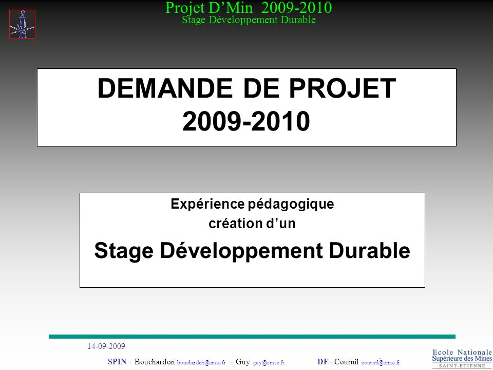 Projet DMin 2009-2010 Stage Développement Durable 14-09-2009. SPIN – Bouchardon bouchardon@emse.fr – Guy guy@emse.fr DF– Cournil cournil@emse.fr DEMAN