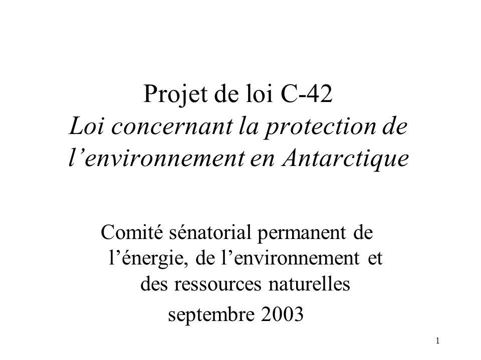 1 Projet de loi C-42 Loi concernant la protection de lenvironnement en Antarctique Comité sénatorial permanent de lénergie, de lenvironnement et des ressources naturelles septembre 2003