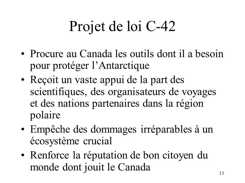 13 Projet de loi C-42 Procure au Canada les outils dont il a besoin pour protéger lAntarctique Reçoit un vaste appui de la part des scientifiques, des
