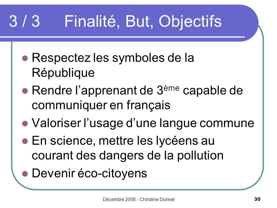 Décembre 2008 - Christine Donnet30 Respectez les symboles de la République Rendre lapprenant de 3 ème capable de communiquer en français Valoriser lus
