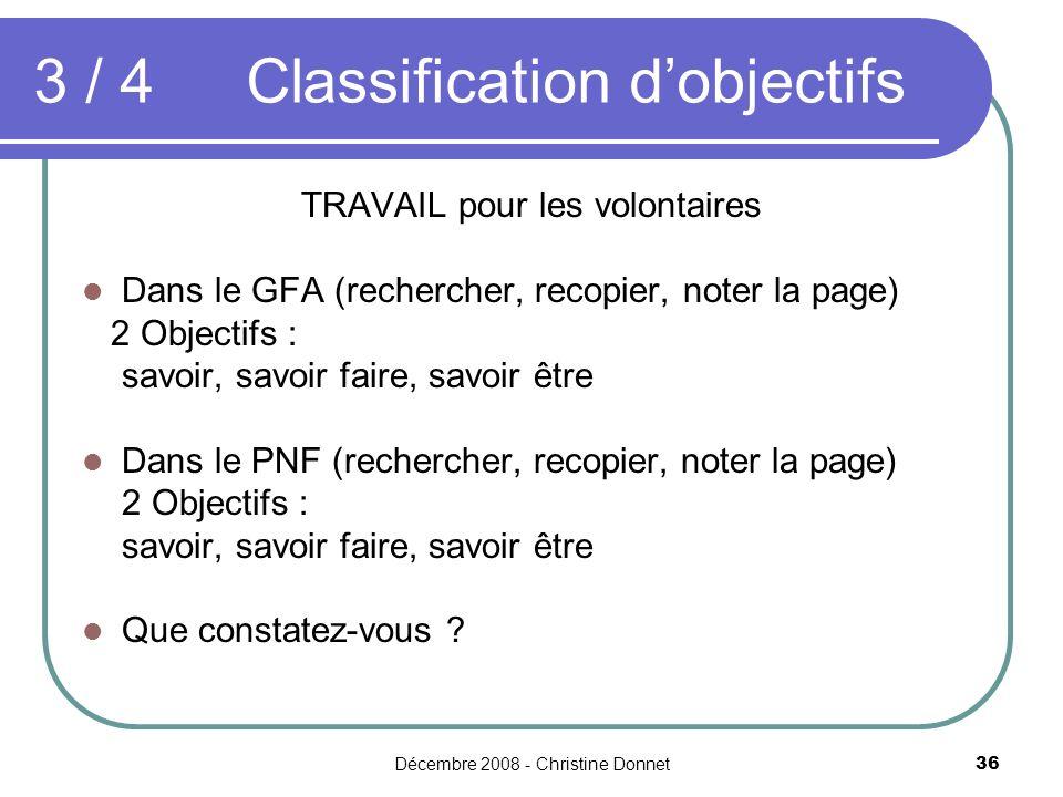 Décembre 2008 - Christine Donnet36 TRAVAIL pour les volontaires Dans le GFA (rechercher, recopier, noter la page) 2 Objectifs : savoir, savoir faire, savoir être Dans le PNF (rechercher, recopier, noter la page) 2 Objectifs : savoir, savoir faire, savoir être Que constatez-vous .
