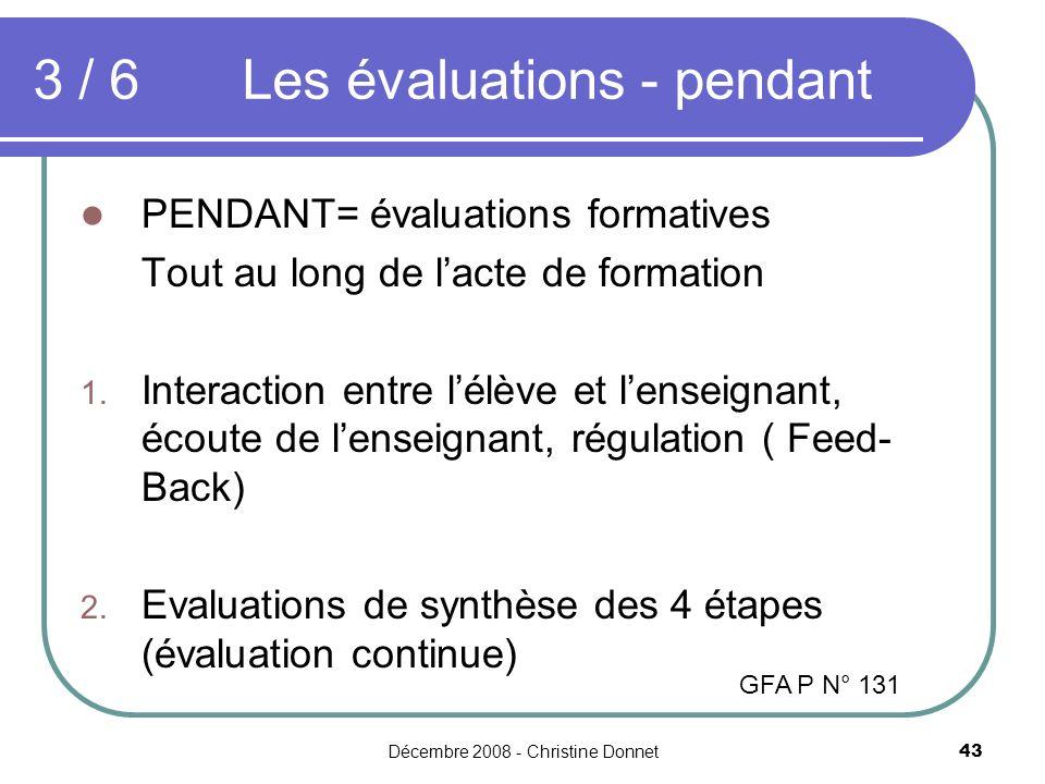 Décembre 2008 - Christine Donnet43 PENDANT= évaluations formatives Tout au long de lacte de formation 1. Interaction entre lélève et lenseignant, écou