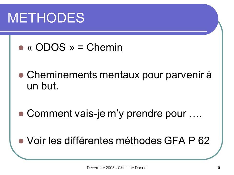Décembre 2008 - Christine Donnet5 METHODES « ODOS » = Chemin Cheminements mentaux pour parvenir à un but. Comment vais-je my prendre pour …. Voir les