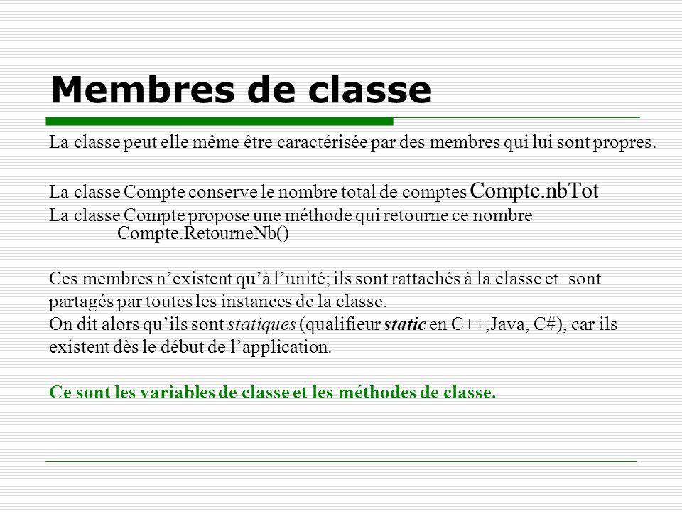 Membres de classe La classe peut elle même être caractérisée par des membres qui lui sont propres. La classe Compte conserve le nombre total de compte
