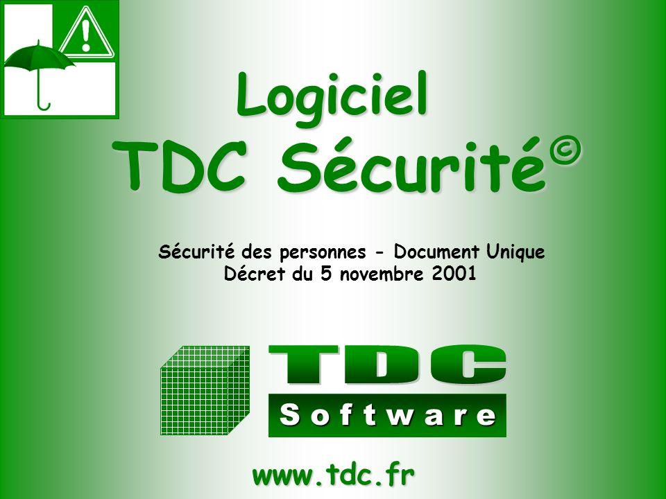 Logiciel TDC Sécurité © TDC Sécurité © S o f t w a r e Sécurité des personnes - Document Unique Décret du 5 novembre 2001 www.tdc.fr