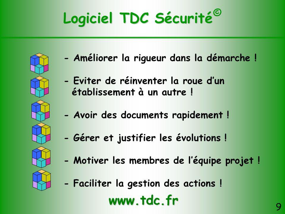 Logiciel TDC Sécurité © 9 - Améliorer la rigueur dans la démarche ! - Eviter de réinventer la roue dun établissement à un autre ! - Avoir des document