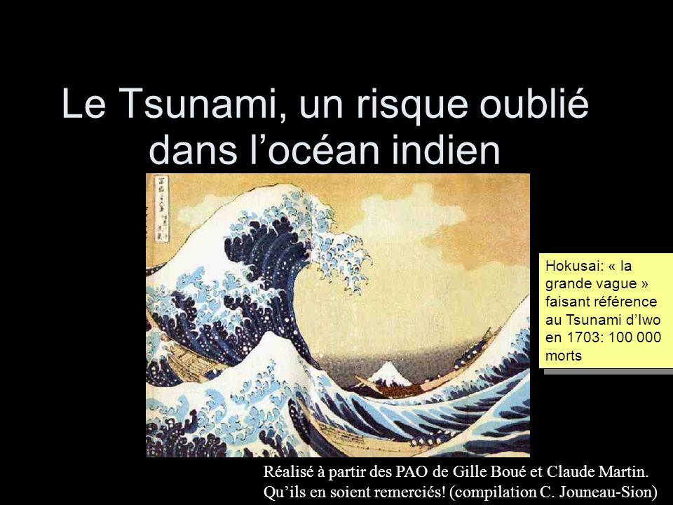 Le Tsunami, un risque oublié dans locéan indien Réalisé à partir des PAO de Gille Boué et Claude Martin. Quils en soient remerciés! (compilation C. Jo