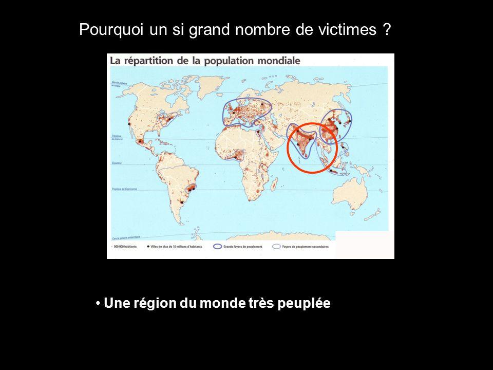Pourquoi un si grand nombre de victimes ? Une région du monde très peuplée