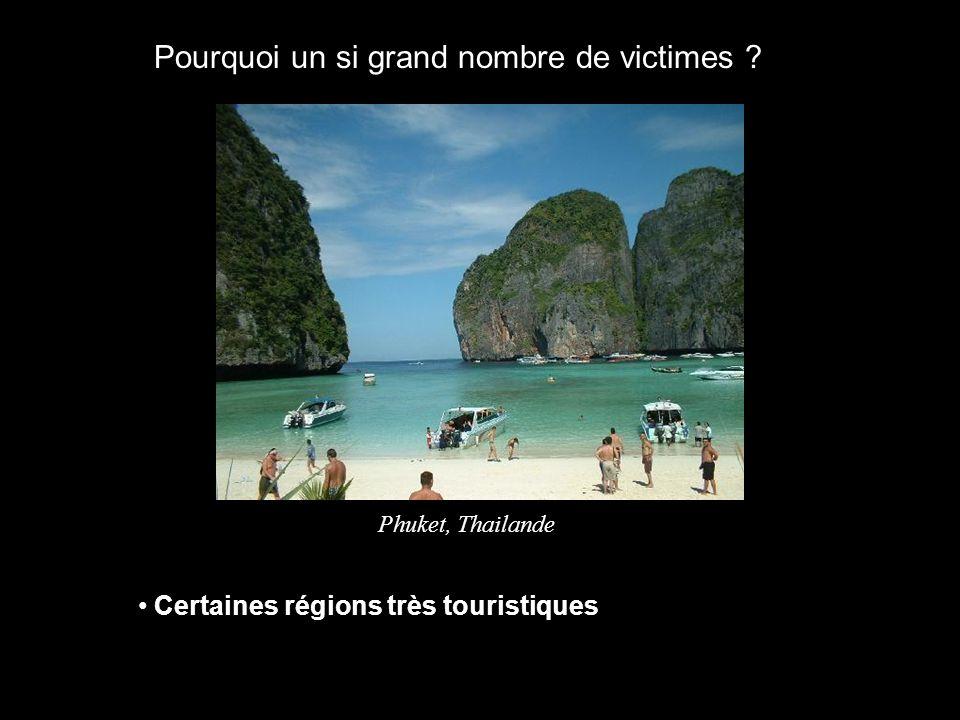Pourquoi un si grand nombre de victimes ? Certaines régions très touristiques Phuket, Thailande