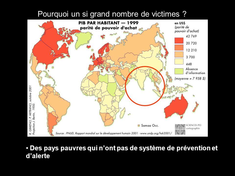 Pourquoi un si grand nombre de victimes ? Des pays pauvres qui nont pas de système de prévention et dalerte