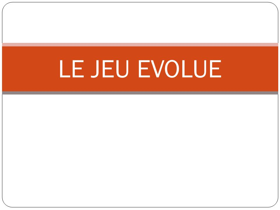 LE JEU EVOLUE